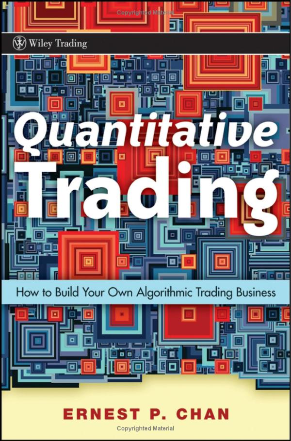Ernest P. Chan's - Quantitative Trading: How to Build Your Own Algorithmic Trading Business